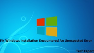 Fix Windows Installation Encountered An Unexpected Error