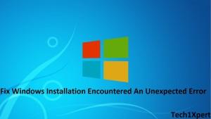 Fix Windows Installation Encountered An Unexpected Error