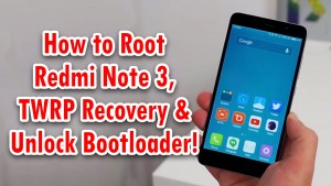 How To Root Redmi Note 3 & Install TWRP Recovery